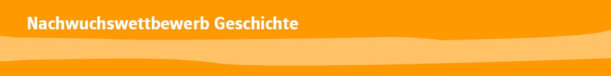 Nachwucnswettbewerb Geschichte (bis 30.4.2021)